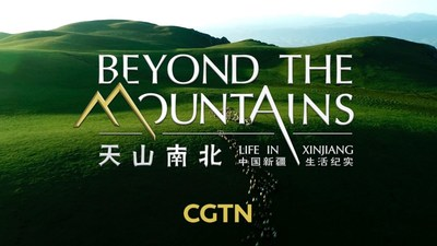 CGTN:Beyond the Mountains: Life in Xinjiang
